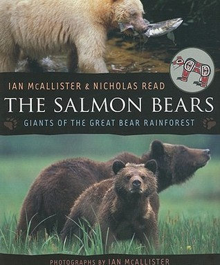 The Salmon Bears Giants of the Great Bear Rainforest