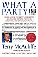 What a Party!: My Life Among Democrats: Presidents, Candidates, Donors, Activists, Alligators, and Other Wild Animals