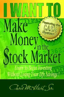 I-WANT-TO-Make-Money-in-the-Stock-Market-Learn-to-begin-investing-without-losing-your-life-savings-