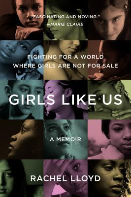 Girls Like Us: Fighting for a World Where Girls Are Not for Sale