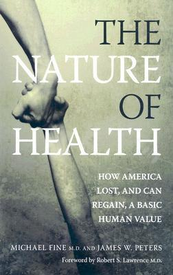 The Nature of Health How America Lost, and Can Regain, a Basic Human Value