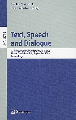 Text, Speech And Dialogue: 12th International Conference, Tsd 2009, Pilsen, Czech Republic, September 13 17, 2009. Proceedings (Lecture Notes In Computer ... / Lecture Notes In Artificial Intelligence)