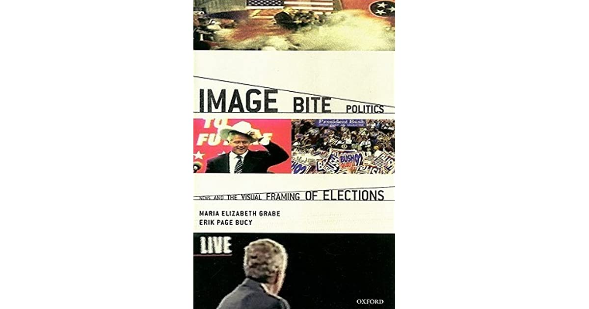 Image Bite Politics: News and the Visual Framing of Elections by ...