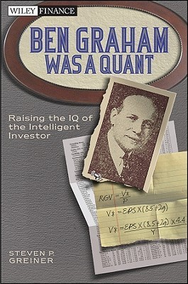 Ben Graham Was a Quant  Raising the IQ of the Intelligent Investor