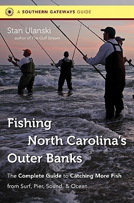 Fishing North Carolina's Outer Banks: The Complete Guide to Catching More Fish from Surf, Pier, Sound, & Ocean