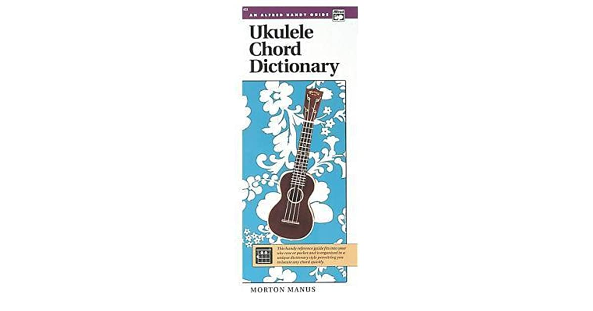 Ukulele Chord Dictionary Handy Guide By Morton Manus