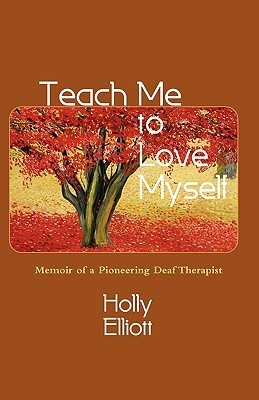 Teach Me to Love Myself Memoir of a Pioneering Deaf Therapist