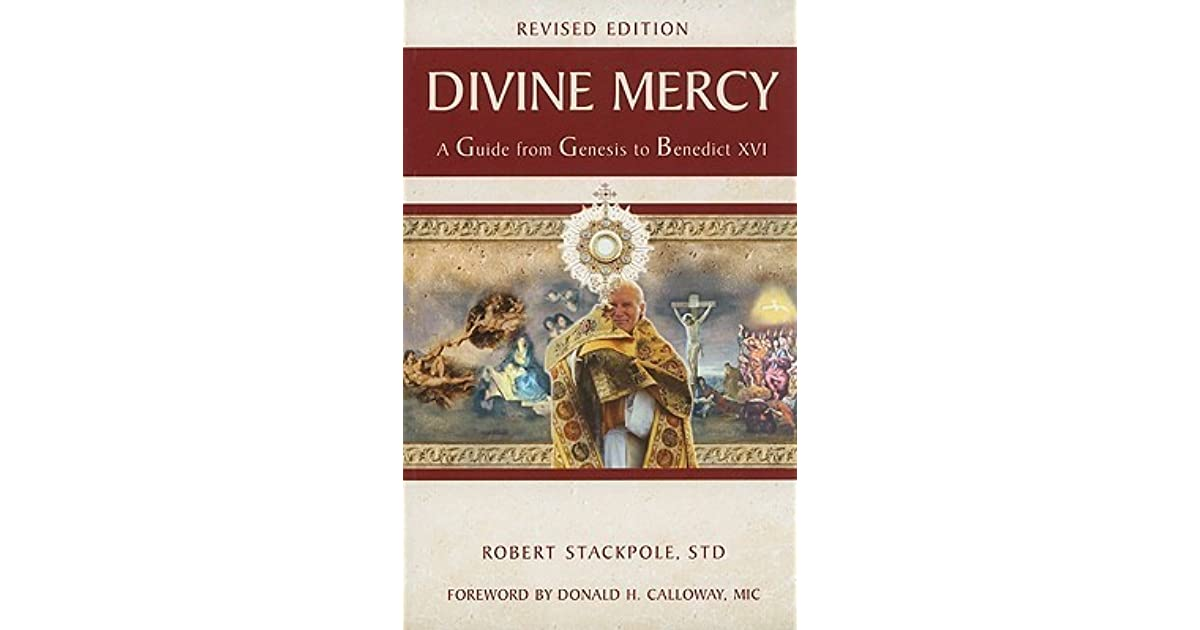 Divine Mercy A Guide From Genesis To Benedict Xvi By Robert Stackpole