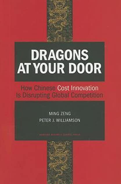 Dragons at Your Door How Chinese Cost Innovation Is Disrupting Global Competition by Ming Zeng  sc 1 st  Goodreads & Dragons at Your Door: How Chinese Cost Innovation Is Disrupting ...