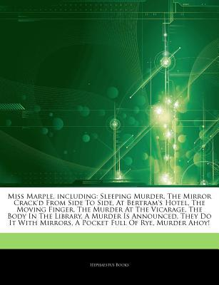 Articles on Miss Marple, Including: Sleeping Murder, the Mirror Crack'd from Side to Side, at Bertram's Hotel, the Moving Finger, the Murder at the Vicarage, the Body in the Library, a Murder Is Announced, They Do It with Mirrors