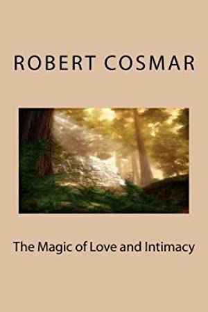 [Epub] ↠ The Magic of Love and Intimacy  Author Robert S. Cosmar – Submitalink.info