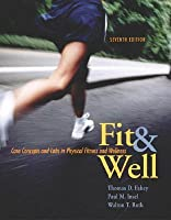 Fit and Well: Core Concepts and Labs in Physical Fitness and Wellness [with Online Learning Center Passcode & Daily Fitness and Nutrition Journal]