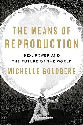 The Means of Reproduction Sex, Power, and the Future of the World