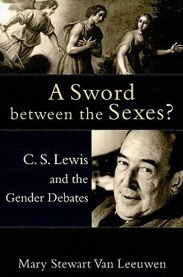 A Sword between the Sexes? by Mary Stewart Van Leeuwen