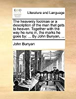 The Heavenly Footman or a Description of the Man That Gets to Heaven. Together with the Way He Runs In, the Marks He Goes by: ... by John Bunyan, ...