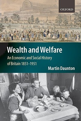 Wealth and Welfare: An Economic and Social History of Britain, 1851-1951