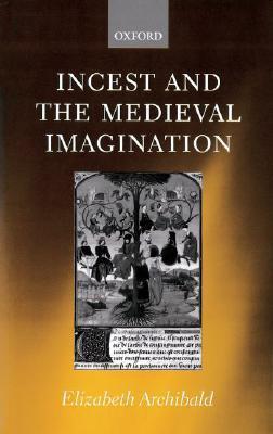 Incest and the Medieval Imagination - Elizabeth Archibald