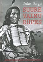 Suure vaimu rüpes: Ameerika indiaanlaste 20 000-aastane ajalugu