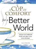 A Cup of Comfort for a Better World: Stories that celebrate those who give, care, and volunteer