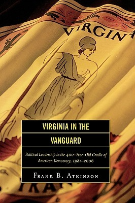 Virginia in the Vanguard: Political Leadership in the 400-Year-Old Cradle of American Democracy, 1981-2006
