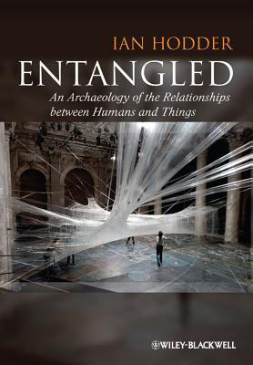 Entangled An Archaeology of the Relationships between Humans and Things