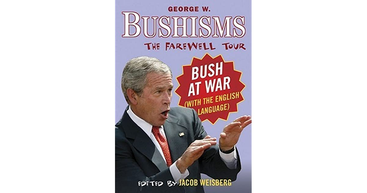 Bushisms The Farewell Tour By Jacob Weisberg