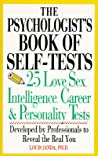 The Psychologist's Book Of Self-Tests: 25 Love, Sex, Intelligence, Career, And Personality Tests Developed By Professionals to Reveal the Real You