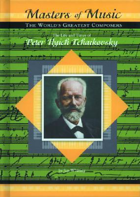 The Life & Times Of Peter Ilych Tchaikovsky (Masters Of Music) (Masters Of Music)