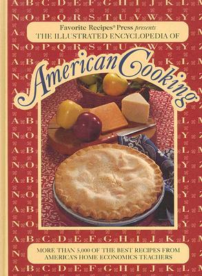 The Illustrated Encyclopedia Of American Cooking More Than 5 000 Of The Best Recipes From America S Home Economics Teachers By Favorite Recipes Press