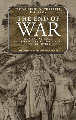 The End of War: How waging peace can save humanity, our planet and our future