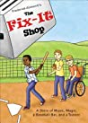 The Fix-It Shop: A Story of Music, Magic, a Baseball Bat, and a Toaster