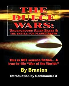 The Dulce Wars: Underground Alien Bases and the Battle for Planet Earth: This Is Not Science Fiction. . .a True-To-Life War of the Worlds