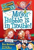 Mayor Hubble Is in Trouble! (My Weirder School, #6)