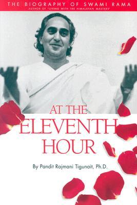 At the Eleventh Hour: The Biography of Swami Rama (Revised)