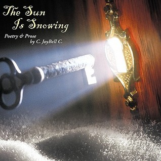 The Sun Is Snowing: Poetry & Prose by C. Joybell C