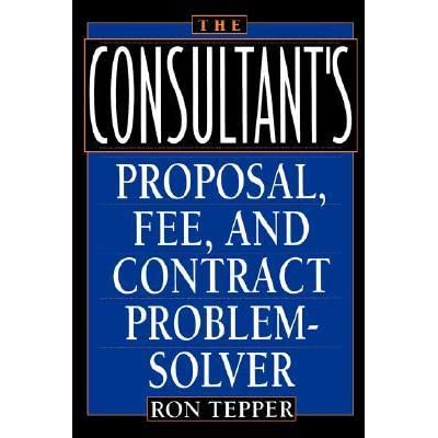 The Consultant S Proposal Fee And Contract Problem Solver By Ron Tepper