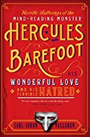 Horrific Sufferings of the Mind-Reading Monster Hercules Barefoot: His Wonderful Love and His Terrible Hatred