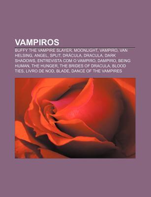 Vampiros: Buffy the Vampire Slayer, Moonlight, Vampiro, Van Helsing, Angel, Split, Dracula, Dracula, Dark Shadows, Entrevista Com O Vampiro