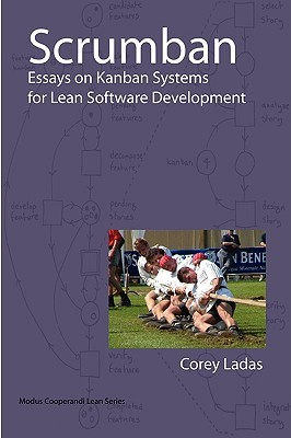 Scrumban: Essays on Kanban Systems for Lean Software Development