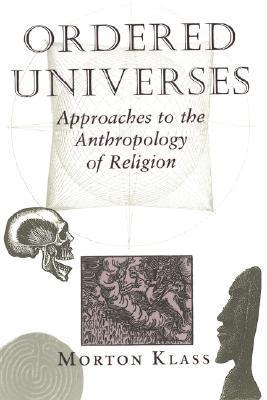 Ordered Universes: Approaches To The Anthropology Of Religion