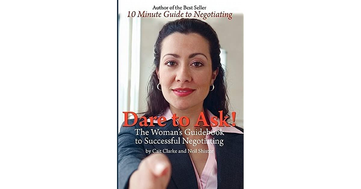 Dare to Ask! The Womans Guidebook to Successful Negotiating