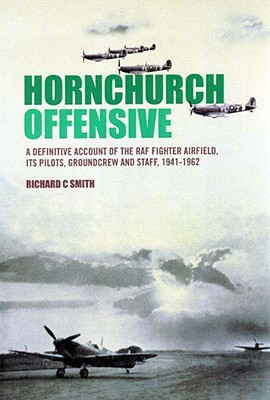 Hornchurch Offensive, Volume Two: The Definitive Account of the RAF Fighter Airfield, Its Pilots, Groundcrew and Staff, 1941-1962