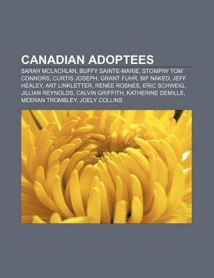 Canadian Adoptees: Sarah McLachlan, Buffy Sainte-Marie, Stompin' Tom Connors, Curtis Joseph, Grant Fuhr, Bif Naked, Jeff Healey, Art Linkletter