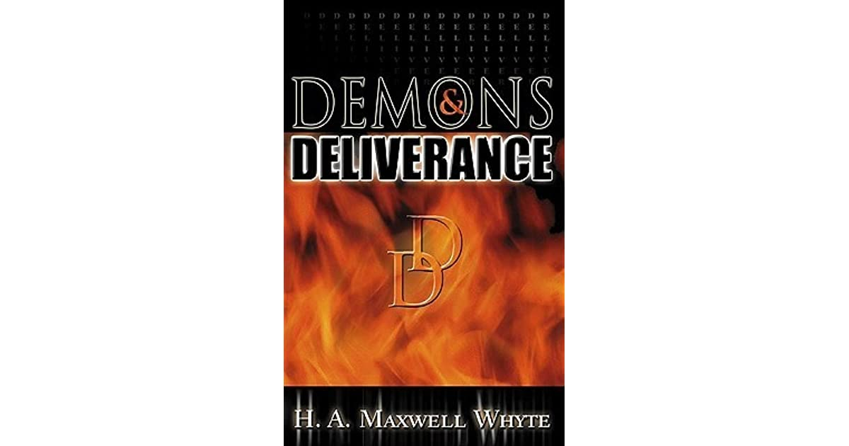 Demons Deliverance by H A  Maxwell Whyte