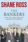 The Bankers: How The Banks Brought Ireland To Its Knees