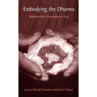 Embodying the Dharma: Buddhist Relic Veneration in Asia