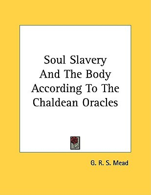 Soul Slavery and the Body According to the Chaldean Oracles