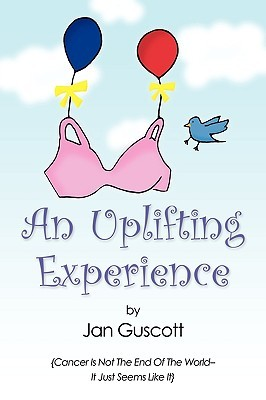 An Uplifting Experience: Cancer Is Not the End of the World It Just Seems Like It