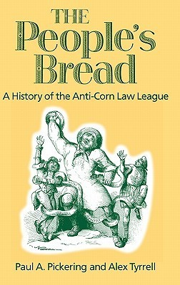 The People's Bread A History of the Anti-Corn Law League