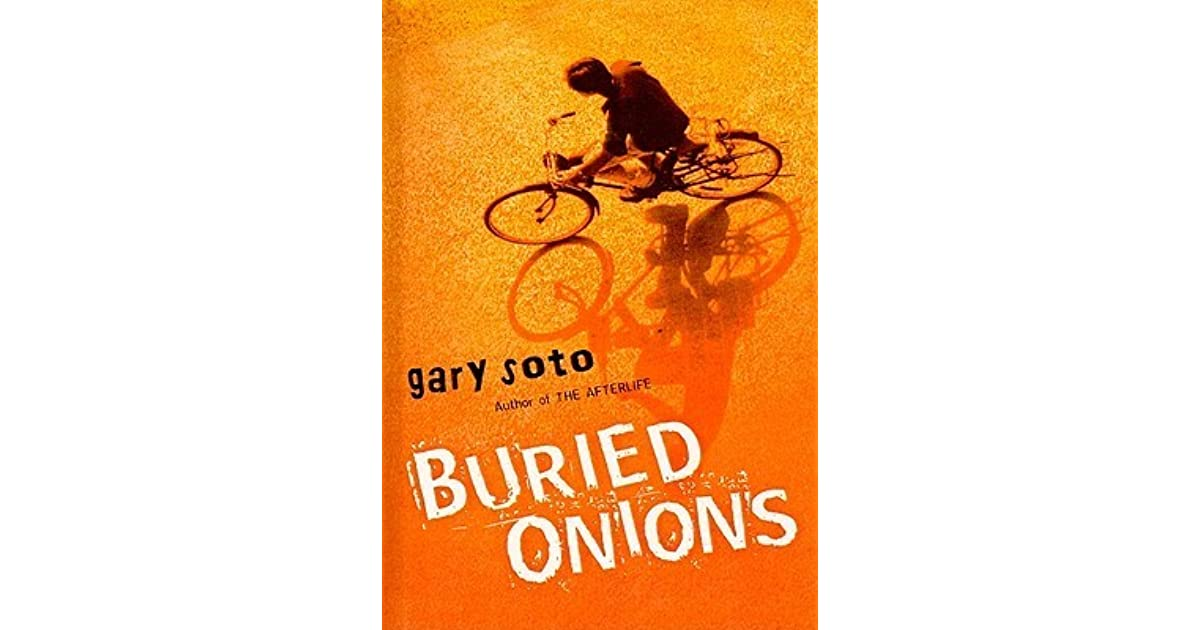 buried onions by gary soto the Buried onions chapter summaries gary soto  the tough choice that eddie has  to make in buried onions is one between the world of what is and the world of.